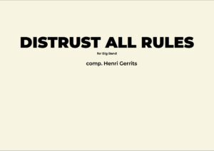 DISTRUST ALL RULES - HENRI GERRITS COMPOSER